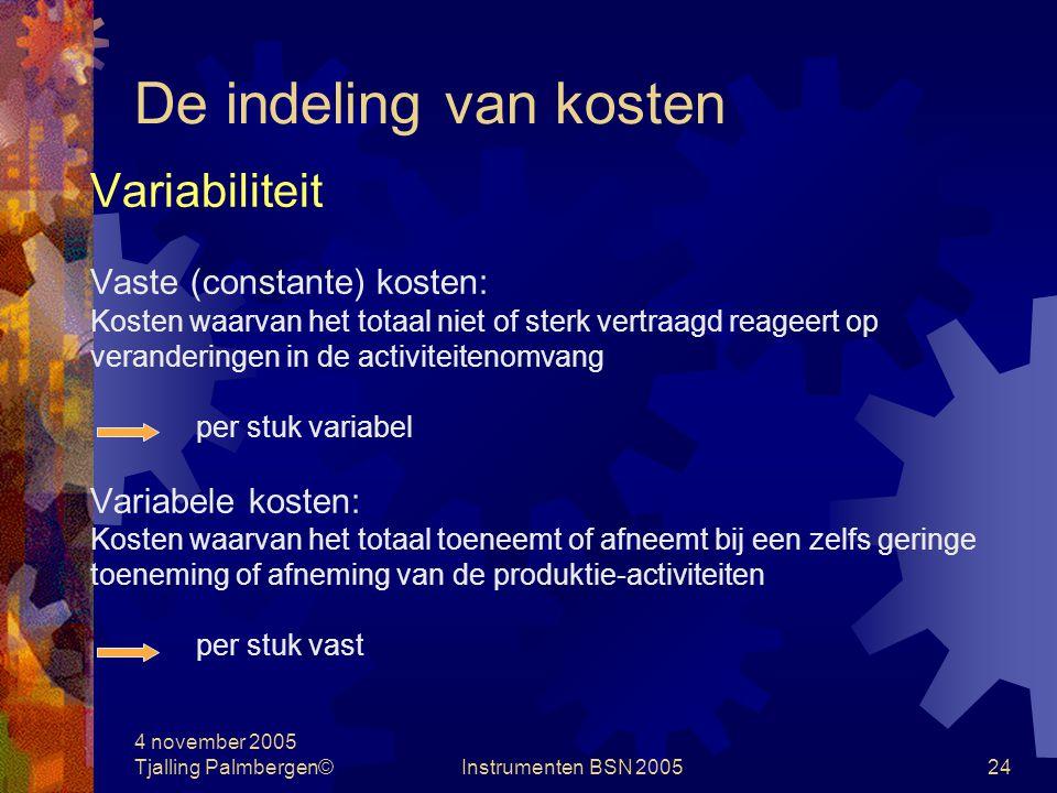 4 november 2005 Tjalling Palmbergen©Instrumenten BSN 200523 Kostprijsbepaling Complicaties: Variabiliteit Toerekenbaarheid Waardering Investering Overlopende activa/passiva
