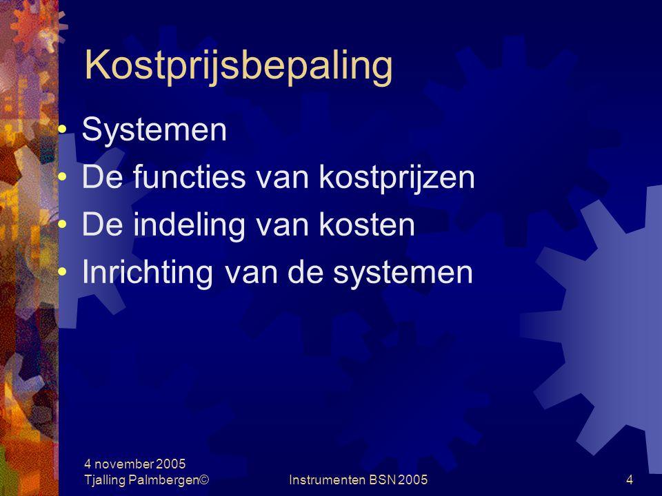 4 november 2005 Tjalling Palmbergen©Instrumenten BSN 20053 Kostprijzen