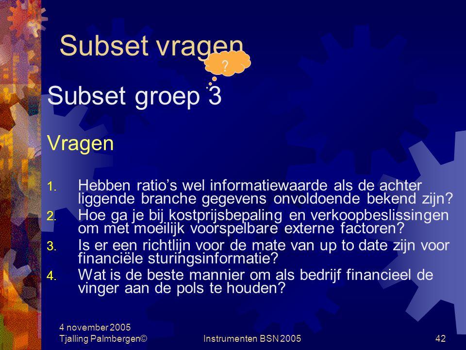 4 november 2005 Tjalling Palmbergen©Instrumenten BSN 200541 Subset vragen Subset groep 2 Stellingen 1.