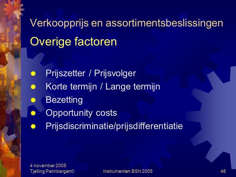 4 november 2005 Tjalling Palmbergen©Instrumenten BSN 200545 Verkoopprijs en assortimentsbeslissingen Product/dienst: 1.