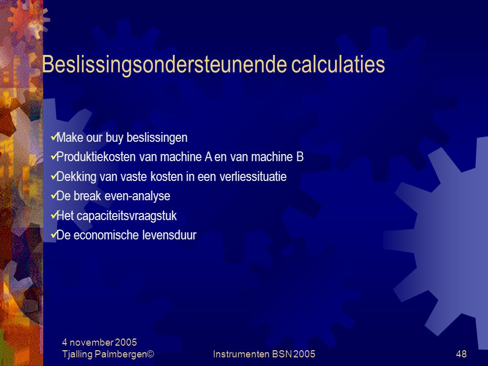 4 november 2005 Tjalling Palmbergen©Instrumenten BSN 200547 Beslissingsondersteunende calculaties