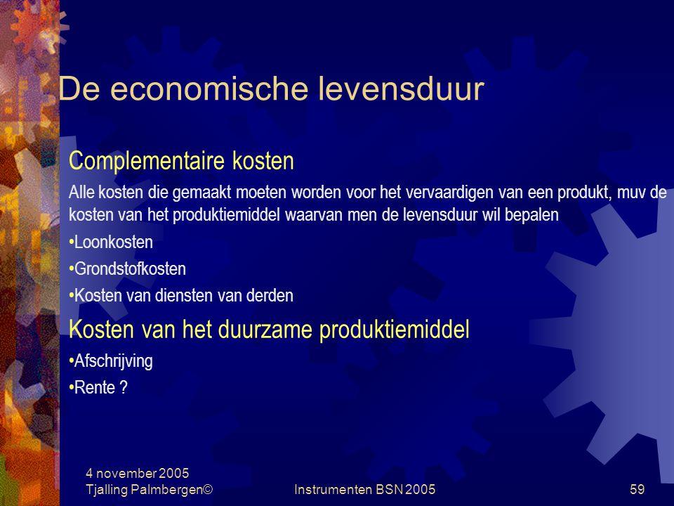 4 november 2005 Tjalling Palmbergen©Instrumenten BSN 200558 De economische levensduur Technische levensduur De maximale periode waarover een productiemiddel een bijdrage aan de productie kan leveren Economische levensduur De maximale periode waarover het economisch verantwoord is van een productiemiddel gebruik te maken