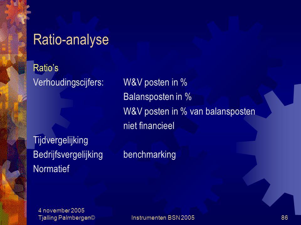 4 november 2005 Tjalling Palmbergen©Instrumenten BSN 200585 Ratio-analyse
