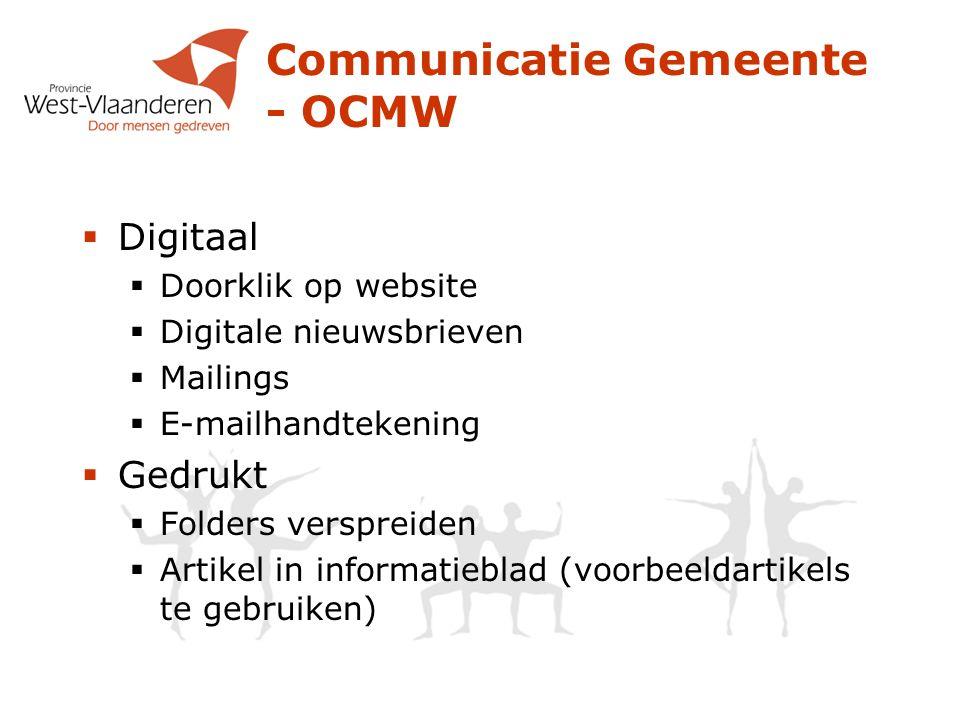 Communicatie Gemeente - OCMW  Digitaal  Doorklik op website  Digitale nieuwsbrieven  Mailings  E-mailhandtekening  Gedrukt  Folders verspreiden  Artikel in informatieblad (voorbeeldartikels te gebruiken)