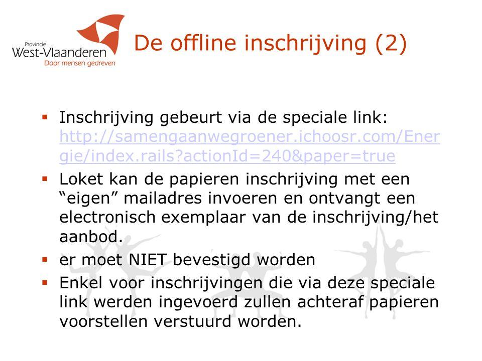 De offline inschrijving (2)  Inschrijving gebeurt via de speciale link: http://samengaanwegroener.ichoosr.com/Ener gie/index.rails actionId=240&paper=true http://samengaanwegroener.ichoosr.com/Ener gie/index.rails actionId=240&paper=true  Loket kan de papieren inschrijving met een eigen mailadres invoeren en ontvangt een electronisch exemplaar van de inschrijving/het aanbod.