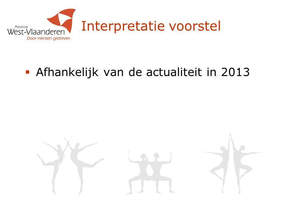 Interpretatie voorstel  Afhankelijk van de actualiteit in 2013