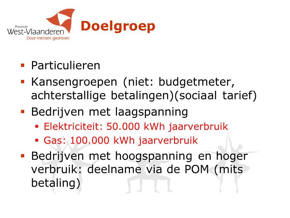 Doelgroep  Particulieren  Kansengroepen (niet: budgetmeter, achterstallige betalingen)(sociaal tarief)  Bedrijven met laagspanning  Elektriciteit: 50.000 kWh jaarverbruik  Gas: 100.000 kWh jaarverbruik  Bedrijven met hoogspanning en hoger verbruik: deelname via de POM (mits betaling)