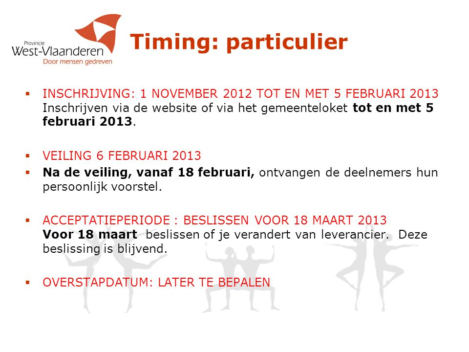 Timing: particulier  INSCHRIJVING: 1 NOVEMBER 2012 TOT EN MET 5 FEBRUARI 2013 Inschrijven via de website of via het gemeenteloket tot en met 5 februari 2013.