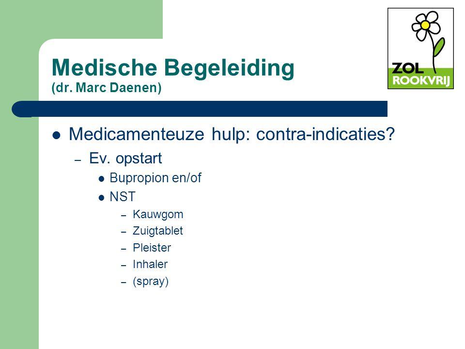 Medische Begeleiding (dr. Marc Daenen) Medicamenteuze hulp: contra-indicaties? – Ev. opstart Bupropion en/of NST – Kauwgom – Zuigtablet – Pleister – I