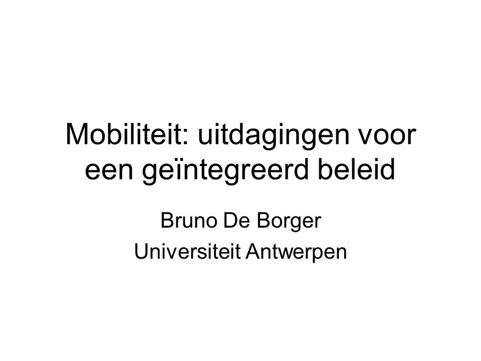 Mobiliteit: uitdagingen voor een geïntegreerd beleid Bruno De Borger Universiteit Antwerpen