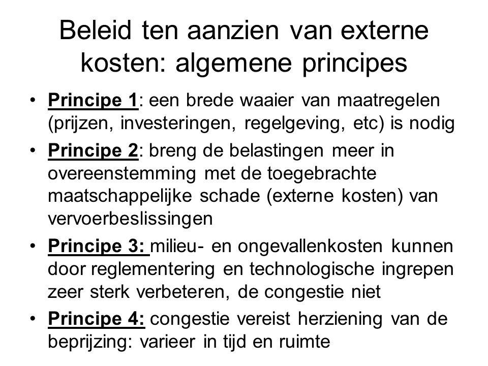 Beleid ten aanzien van externe kosten: algemene principes Principe 1: een brede waaier van maatregelen (prijzen, investeringen, regelgeving, etc) is n