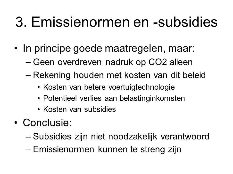 3. Emissienormen en -subsidies In principe goede maatregelen, maar: –Geen overdreven nadruk op CO2 alleen –Rekening houden met kosten van dit beleid K