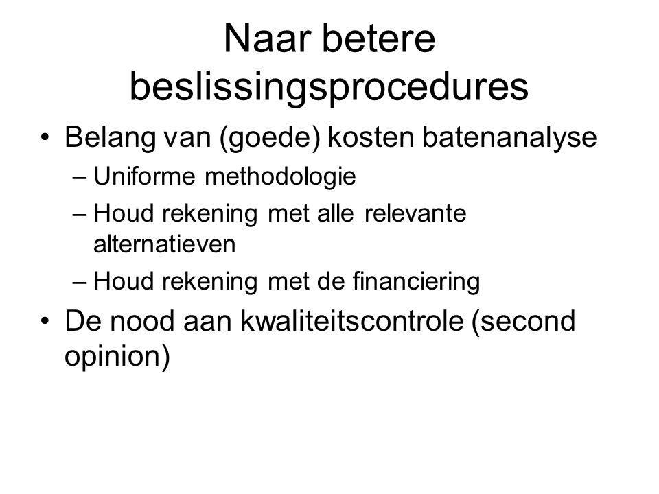 Naar betere beslissingsprocedures Belang van (goede) kosten batenanalyse –Uniforme methodologie –Houd rekening met alle relevante alternatieven –Houd