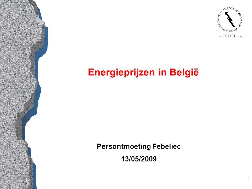 1 Energieprijzen in België Persontmoeting Febeliec 13/05/2009