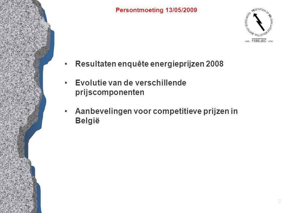2 Resultaten enquête energieprijzen 2008 Evolutie van de verschillende prijscomponenten Aanbevelingen voor competitieve prijzen in België Persontmoeting 13/05/2009