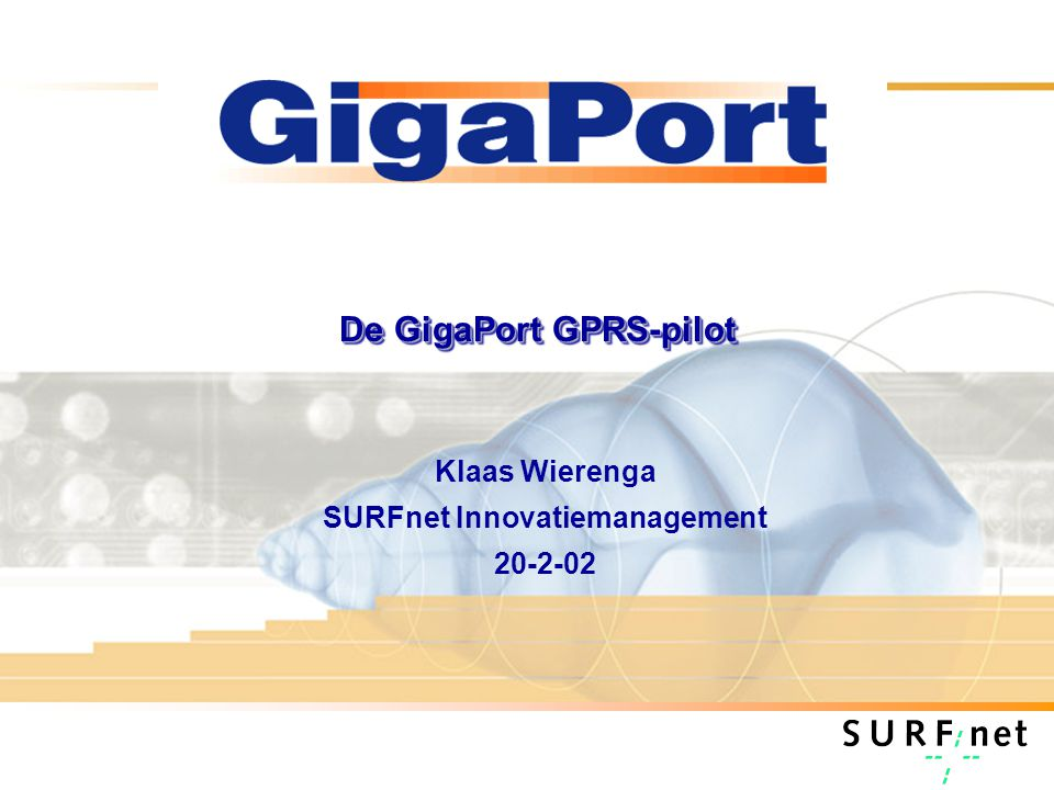 De GigaPort GPRS-pilot Klaas Wierenga SURFnet Innovatiemanagement 20-2-02