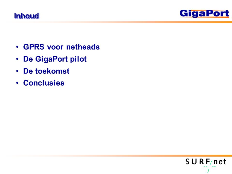 InhoudInhoud GPRS voor netheads De GigaPort pilot De toekomst Conclusies