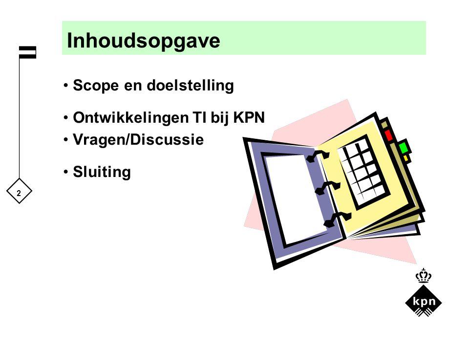 2 Inhoudsopgave Scope en doelstelling Ontwikkelingen TI bij KPN Vragen/Discussie Sluiting