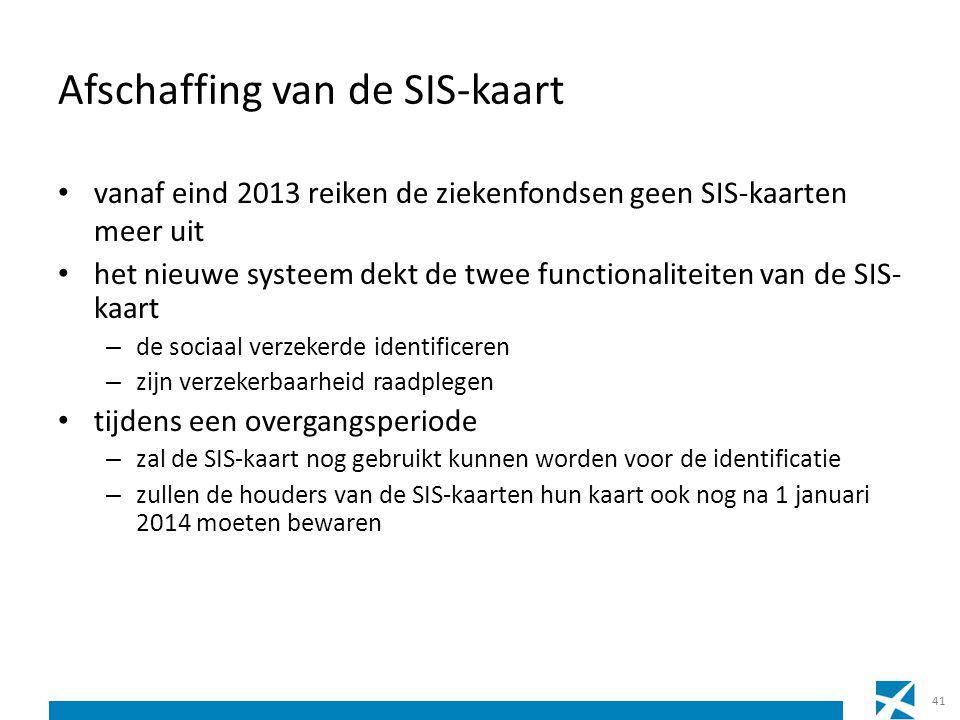 Afschaffing van de SIS-kaart vanaf eind 2013 reiken de ziekenfondsen geen SIS-kaarten meer uit het nieuwe systeem dekt de twee functionaliteiten van d