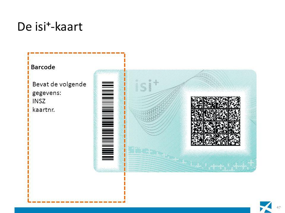 De isi + -kaart 47 Barcode Bevat de volgende gegevens: INSZ kaartnr.