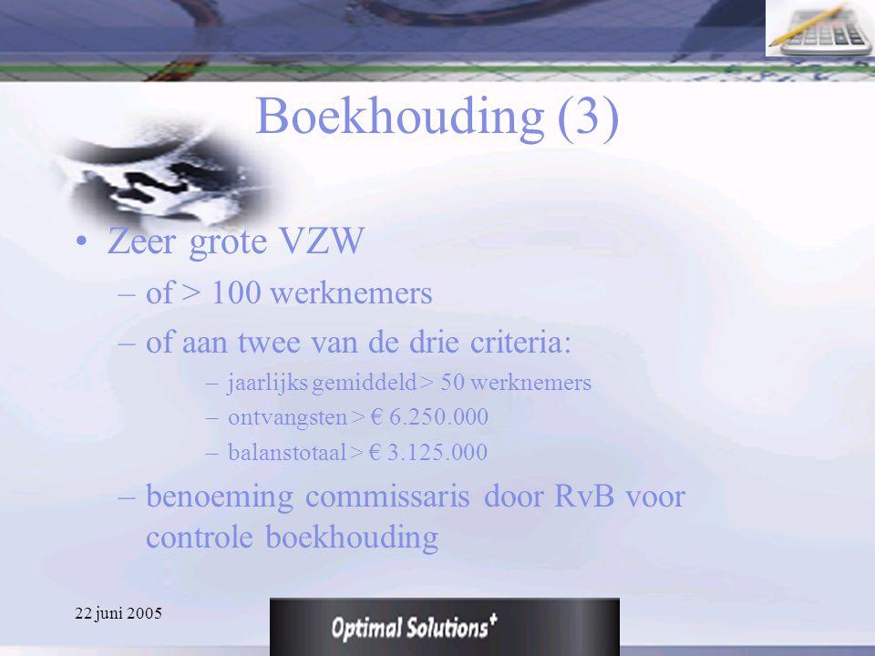 22 juni 2005 Boekhouding (3) Zeer grote VZW –of > 100 werknemers –of aan twee van de drie criteria: –jaarlijks gemiddeld > 50 werknemers –ontvangsten