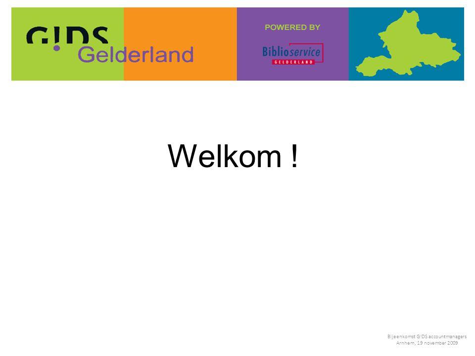 Welkom ! Bijeenkomst G!DS accountmanagers Arnhem, 19 november 2009