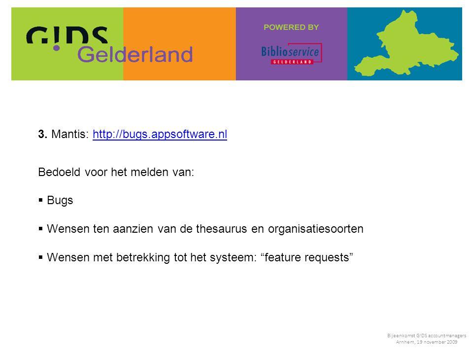 3. Mantis: http://bugs.appsoftware.nlhttp://bugs.appsoftware.nl Bedoeld voor het melden van:  Bugs  Wensen ten aanzien van de thesaurus en organisat