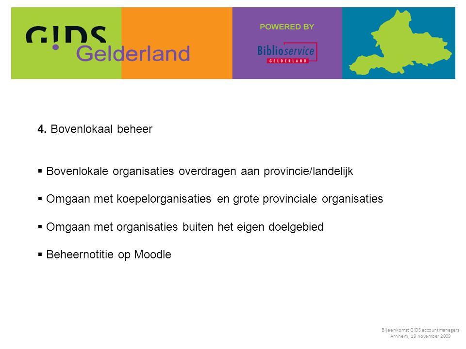4. Bovenlokaal beheer  Bovenlokale organisaties overdragen aan provincie/landelijk  Omgaan met koepelorganisaties en grote provinciale organisaties