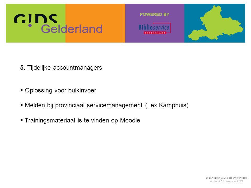 5. Tijdelijke accountmanagers  Oplossing voor bulkinvoer  Melden bij provinciaal servicemanagement (Lex Kamphuis)  Trainingsmateriaal is te vinden