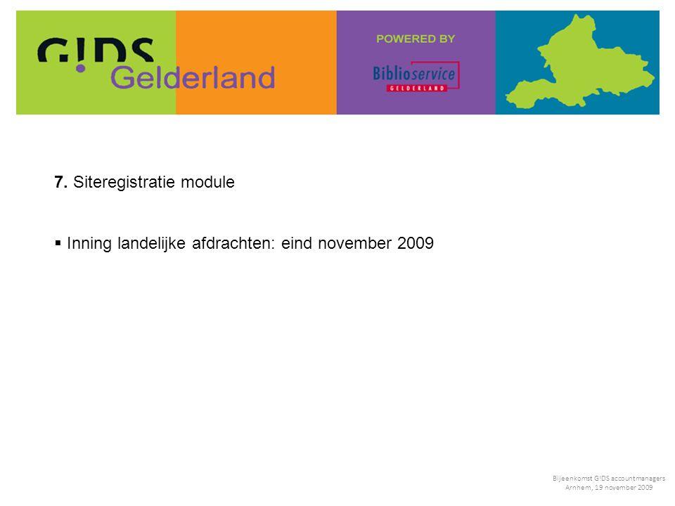 7. Siteregistratie module  Inning landelijke afdrachten: eind november 2009 Bijeenkomst G!DS accountmanagers Arnhem, 19 november 2009