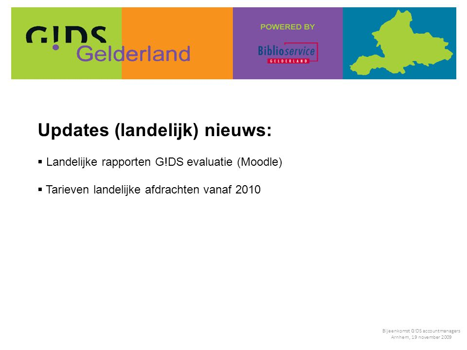 Updates (landelijk) nieuws:  Landelijke rapporten G!DS evaluatie (Moodle)  Tarieven landelijke afdrachten vanaf 2010 Bijeenkomst G!DS accountmanager