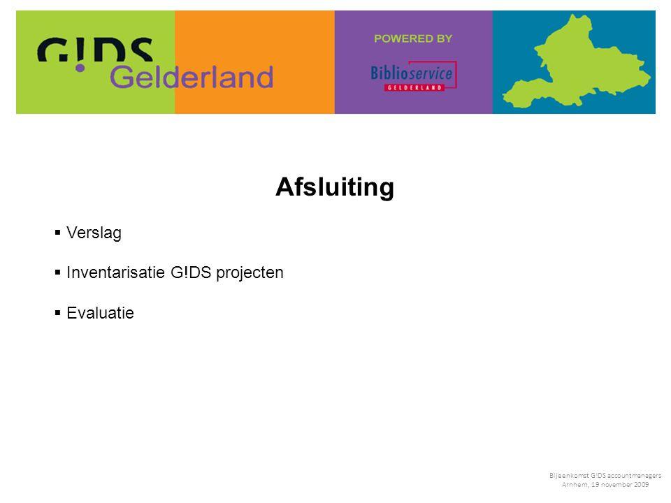 Afsluiting  Verslag  Inventarisatie G!DS projecten  Evaluatie Bijeenkomst G!DS accountmanagers Arnhem, 19 november 2009