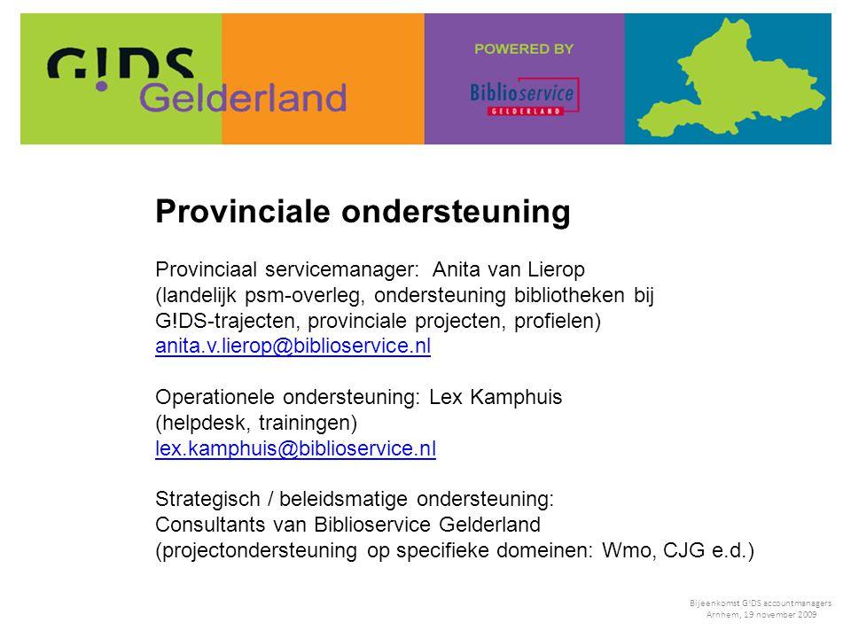 Provinciale ondersteuning Provinciaal servicemanager: Anita van Lierop (landelijk psm-overleg, ondersteuning bibliotheken bij G!DS-trajecten, provinci