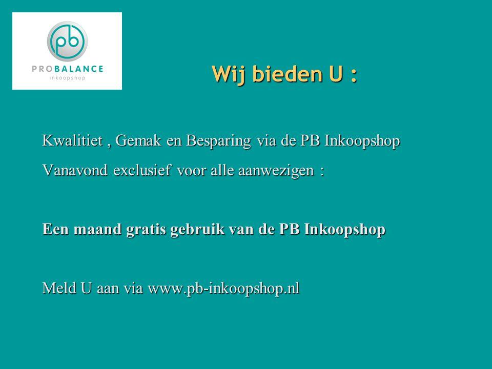 Wij bieden U : Kwalitiet, Gemak en Besparing via de PB Inkoopshop Vanavond exclusief voor alle aanwezigen : Een maand gratis gebruik van de PB Inkoopshop Meld U aan via www.pb-inkoopshop.nl