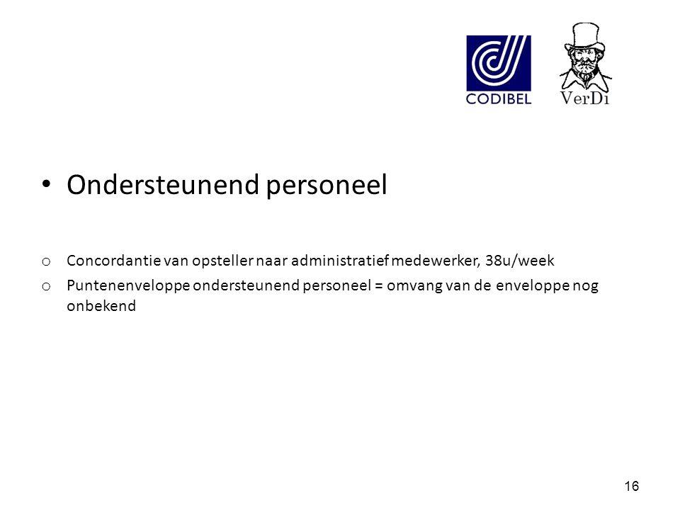 Ondersteunend personeel o Concordantie van opsteller naar administratief medewerker, 38u/week o Puntenenveloppe ondersteunend personeel = omvang van de enveloppe nog onbekend 16