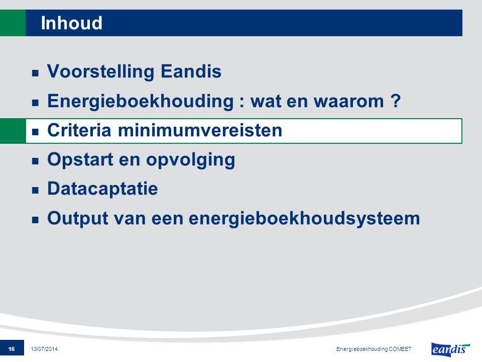 16 13/07/2014 Inhoud Voorstelling Eandis Energieboekhouding : wat en waarom ? Criteria minimumvereisten Opstart en opvolging Datacaptatie Output van e