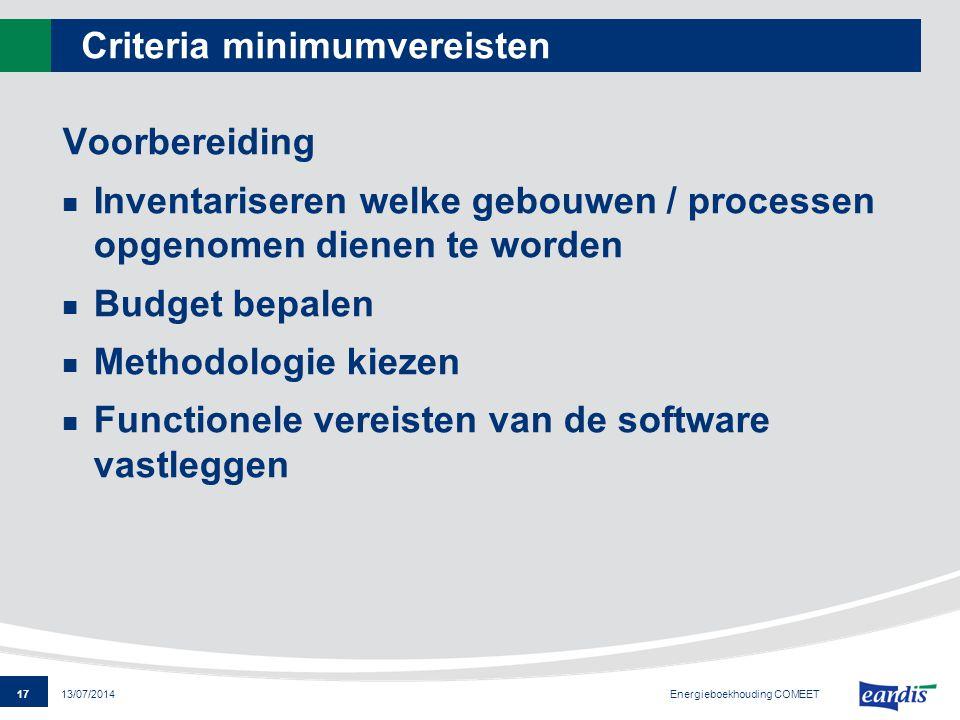 17 13/07/2014 Criteria minimumvereisten Voorbereiding Inventariseren welke gebouwen / processen opgenomen dienen te worden Budget bepalen Methodologie
