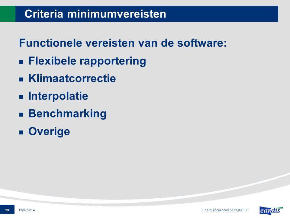 19 13/07/2014 Criteria minimumvereisten Functionele vereisten van de software: Flexibele rapportering Klimaatcorrectie Interpolatie Benchmarking Overi
