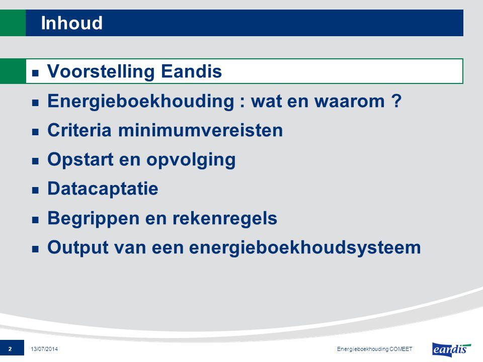 2 13/07/2014 Inhoud Voorstelling Eandis Energieboekhouding : wat en waarom ? Criteria minimumvereisten Opstart en opvolging Datacaptatie Begrippen en