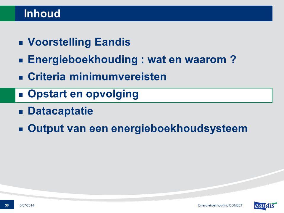 36 13/07/2014 Inhoud Voorstelling Eandis Energieboekhouding : wat en waarom ? Criteria minimumvereisten Opstart en opvolging Datacaptatie Output van e