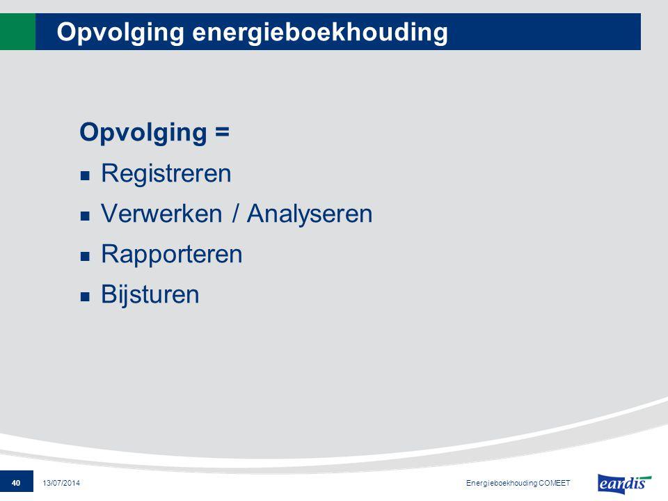 40 13/07/2014 Opvolging energieboekhouding Opvolging = Registreren Verwerken / Analyseren Rapporteren Bijsturen Energieboekhouding COMEET