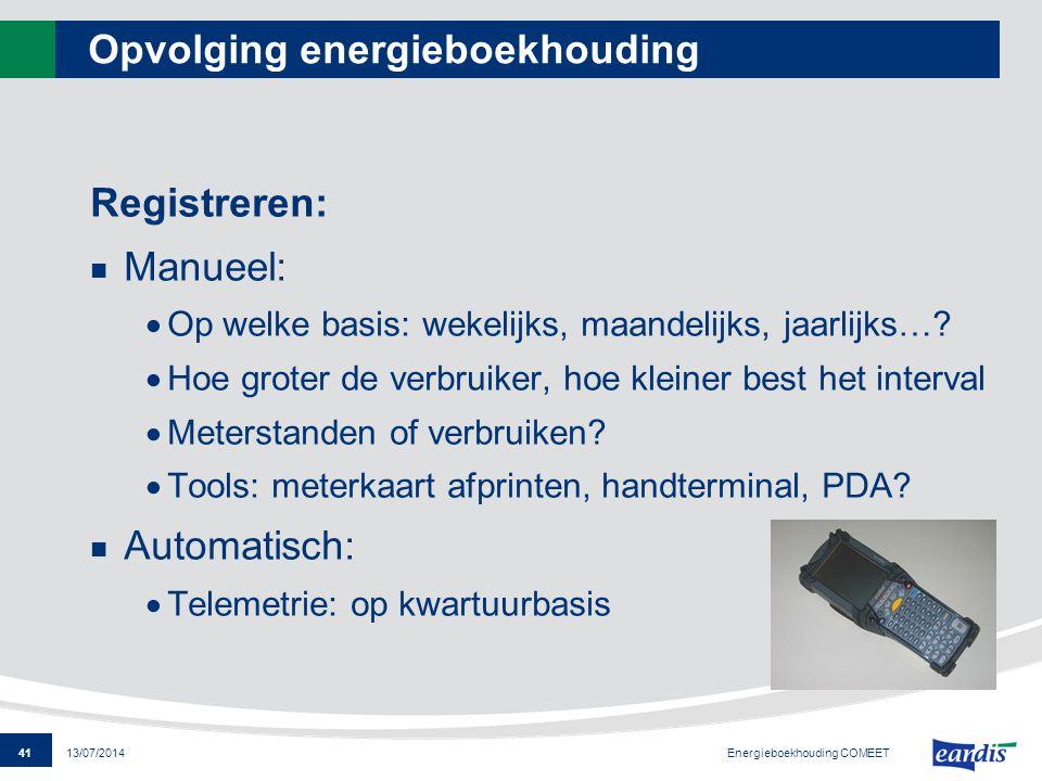 41 13/07/2014 Opvolging energieboekhouding Registreren: Manueel:  Op welke basis: wekelijks, maandelijks, jaarlijks…?  Hoe groter de verbruiker, hoe