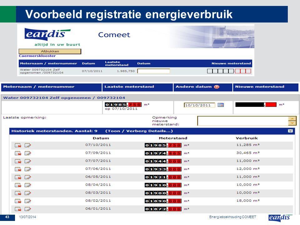 43 13/07/2014 Voorbeeld registratie energieverbruik Energieboekhouding COMEET