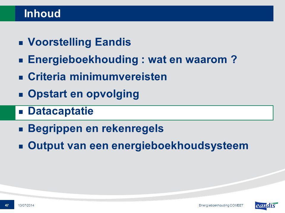 47 13/07/2014 Inhoud Voorstelling Eandis Energieboekhouding : wat en waarom ? Criteria minimumvereisten Opstart en opvolging Datacaptatie Begrippen en
