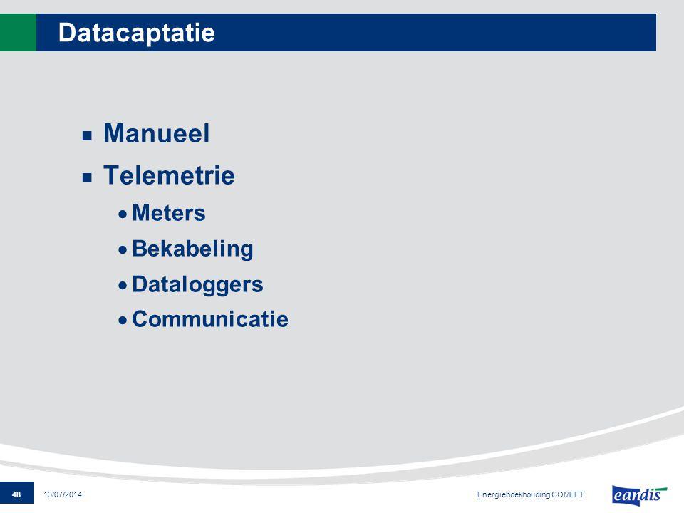 48 13/07/2014 Datacaptatie Manueel Telemetrie  Meters  Bekabeling  Dataloggers  Communicatie Energieboekhouding COMEET