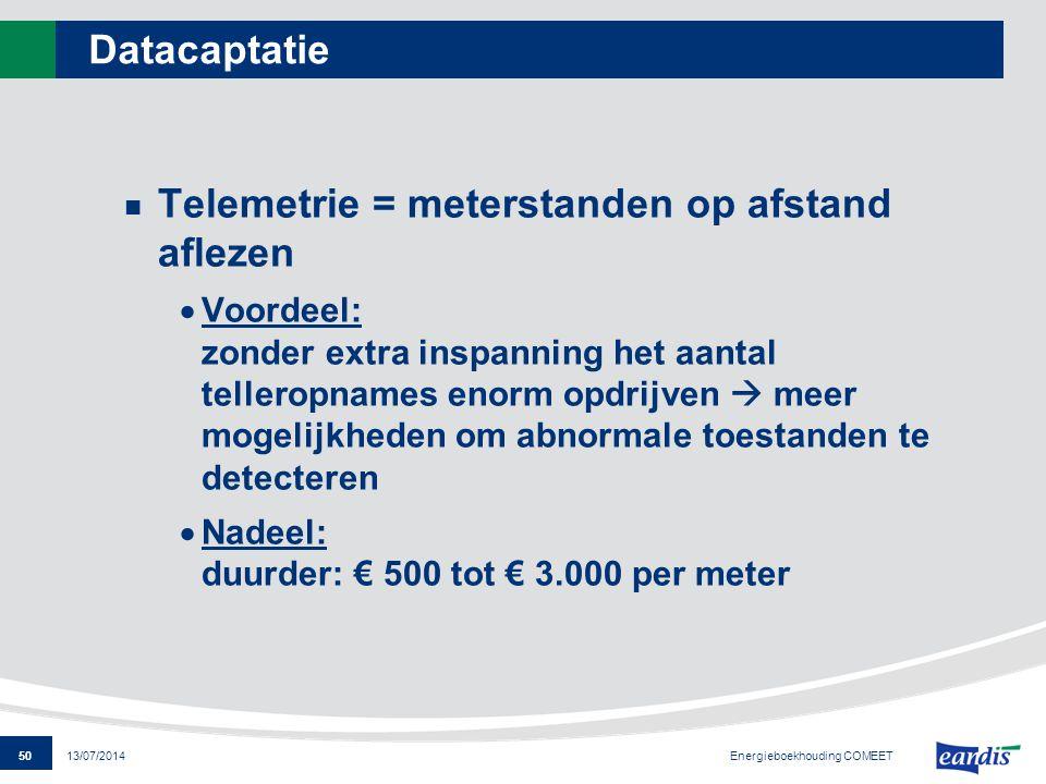50 13/07/2014 Datacaptatie Telemetrie = meterstanden op afstand aflezen  Voordeel: zonder extra inspanning het aantal telleropnames enorm opdrijven 