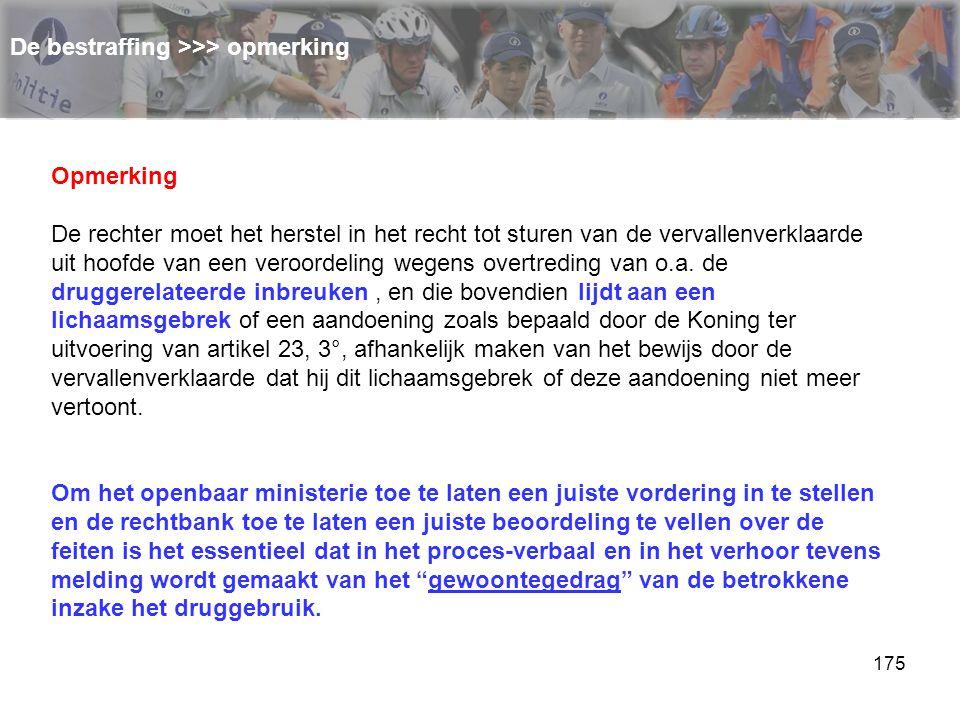 175 De bestraffing >>> opmerking Opmerking De rechter moet het herstel in het recht tot sturen van de vervallenverklaarde uit hoofde van een veroordel