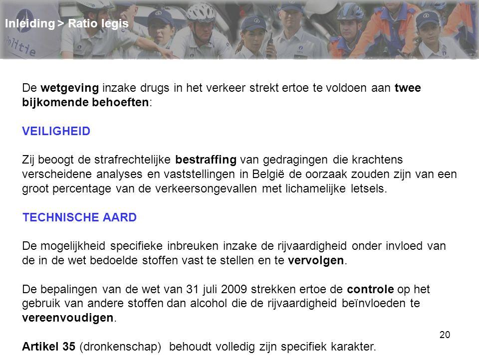 20 Inleiding > Ratio legis De wetgeving inzake drugs in het verkeer strekt ertoe te voldoen aan twee bijkomende behoeften: VEILIGHEID Zij beoogt de st