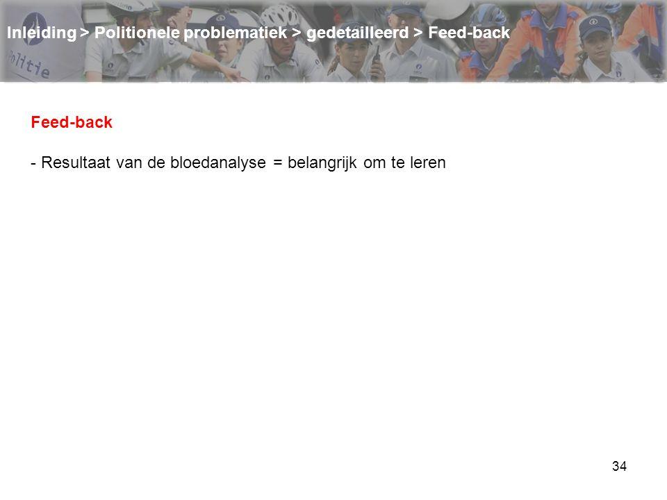 34 Inleiding > Politionele problematiek > gedetailleerd > Feed-back Feed-back - Resultaat van de bloedanalyse = belangrijk om te leren