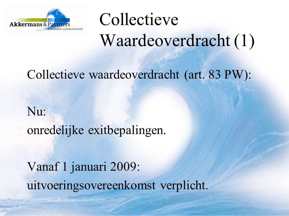 Collectieve waardeoverdracht (2) Vanaf 1 januari 2009: artikel 25 PW: uitvoeringsovereenkomst.